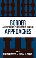 Border Approaches: Anthropological Perspectives on Frontiers