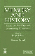 Memory and History: Essays on Recalling and Interpreting Experience