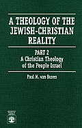 A Theology of the Jewish-Christian Reality: Part 2: A Christian Theology of the People Israel