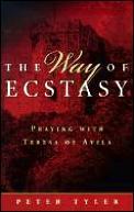 Way Of Ecstasy Praying With Teresa Of Av