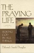 Praying Life Seeking God in All Things
