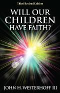 Will Our Children Have Faith Revised & Updated Edition
