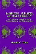 Sampling, Alaising, and Data Fidelity for Electronic Imaging Systems, Communications, and Data Acqui (Sampling, Alaising, & Data Fidelity for Electronic Imaging S)