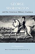 George Washington & The American Military Tradition