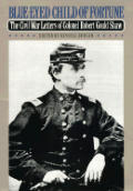 Blue Eyed Child of Fortune The Civil War Letters of Colonel Robert Gould Shaw