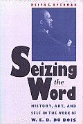 Seizing The Word W E B Dubois