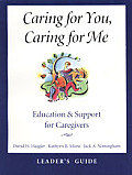 Caring for You, Caring for Me: Education and Support for Caregivers; Leader's Guide