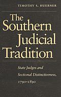The Southern Judicial Tradition: State Judges and Sectional Distinctiveness, 1790-1890