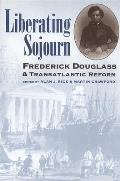 Liberating Sojourn: Frederick Douglas and Transatlantic Reform