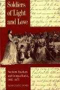 Soldiers of Light & Love Northern Teachers & Georgia Blacks 1865 1873