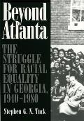 Beyond Atlanta: The Struggle for Racial Equality in Georgia, 1940-1980
