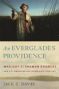 Everglades Providence Marjory Stoneman Douglas & the American Environmental Century
