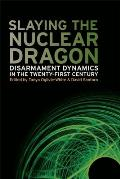 Slaying the Nuclear Dragon: Disarmament Dynamics in the Twenty-First Century