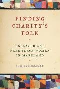 Finding Charity's Folk: Enslaved and Free Black Women in Maryland