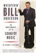 Whisperin Bill Anderson An Unprecedented Life in Country Music