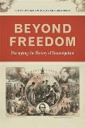 Beyond Freedom Disrupting The History Of Emancipation