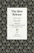 The Slow Release: Stories about Death from the Flannery O'Connor Award for Short Fiction