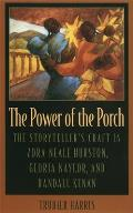 Power of the Porch: The Storyteller's Craft in Zora Neale Hurston, Gloria Naylor, and Randall Kenan