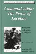 Communication: The Power of Location: Essays on Adespotic Aesthetics