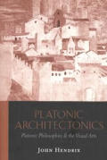 Platonic Architectonics Platonic Philosophies & the Visual Arts