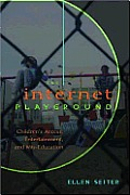 The Internet Playground: Children's Access, Entertainment, and Mis-Education