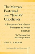 The Marcan Portrayal of the ?jewish? Unbeliever: A Function of the Marcan References to Jewish Scripture- The Theological Basis of a Literary Construc