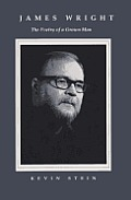 James Wright: The Poetry of a Grown Man: Constancy and Transition in the Work of James Wright