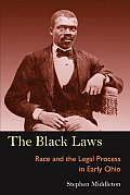 Black Laws Race & the Legal Process in Early Ohio