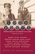 Good Roots: Writers Reflect on Growing Up in Ohio