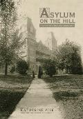 Asylum on the Hill History of a Healing Landscape