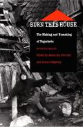 Burn This House: The Making and Unmaking of Yugoslavia
