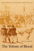 The Tribute of Blood: Army, Honor, Race, and Nation in Brazil, 1864-1945