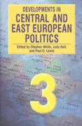 Developments in Central & East European Politics 3 Edited by Stephen White Judy Batt & Paul G Lewis