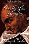 Another Face of Empire Bartolom de Las Casas Indigenous Rights & Ecclesiastical Imperialism