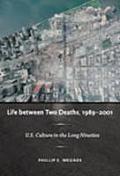 Life Between Two Deaths 1989 2001 U S Culture in the Long Nineties