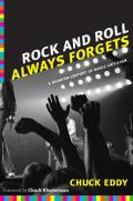 Rock & Roll Always Forgets A Quarter Century of Music Criticism
