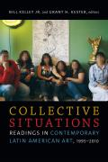 Collective Situations Readings in Contemporary Latin American Art 1995 2010