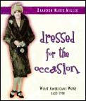 Dressed for the Occasion: What Americans Wore, 1620-1970 (People's History)
