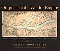 Outposts of the War for Empire: The French and English in Western Pennsylvania: Their Armies, Their Forts, Their People, 1749-1764