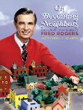 On Becoming Neighbors: The Communication Ethics of Fred Rogers