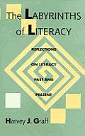 The Labyrinths Of Literacy: Reflections On Literacy Past And Present