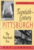 Twentieth-Century Pittsburgh, Volume Two: The Post-Steel Era