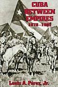 Cuba Between Empires 1878-1902