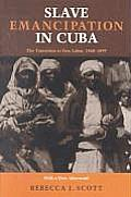 Slave Emancipation in Cuba: The Transition to Free Labor, 1860-1899