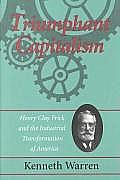Triumphant Capitalism Henry Clay Frick & the Industrial Transformation of America