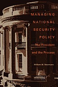 Managing National Security Policy: The President and the Process