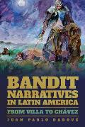 Bandit Narratives in Latin America: From Villa to Ch?vez