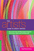 Artists Guide to Grant Writing How to Find Funds & Write Foolproof Prososals For the Visual Literary & Performing Artist