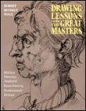 Drawing Lessons from the Great Masters 45th Anniversary Edition 100 Great Drawings Analyzed Figure Drawing Fundamentals Defined