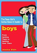 Teen Girls Gotta Have It Guide to Boys From Getting Them to Getting Over Them